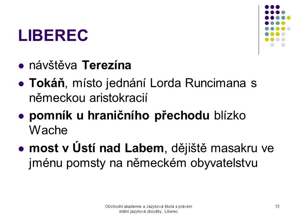 Obchodní akademie a Jazyková škola s právem státní jazykové zkoušky, Liberec 13 LIBEREC  návštěva Terezína  Tokáň, místo jednání Lorda Runcimana s n