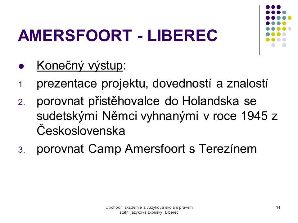 Obchodní akademie a Jazyková škola s právem státní jazykové zkoušky, Liberec 14 AMERSFOORT - LIBEREC  Konečný výstup: 1. prezentace projektu, dovedno