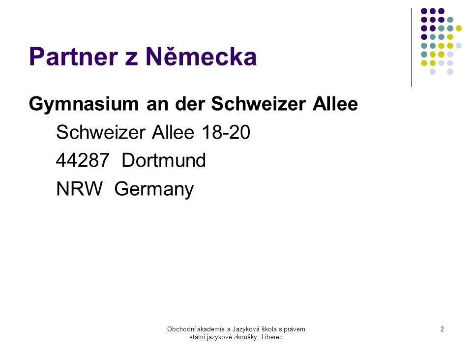 Obchodní akademie a Jazyková škola s právem státní jazykové zkoušky, Liberec 2 Partner z Německa Gymnasium an der Schweizer Allee Schweizer Allee 18-20 44287 Dortmund NRW Germany
