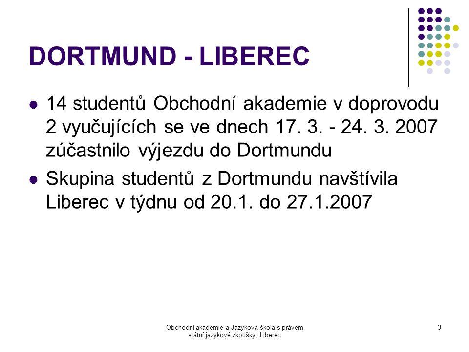 Obchodní akademie a Jazyková škola s právem státní jazykové zkoušky, Liberec 3 DORTMUND - LIBEREC  14 studentů Obchodní akademie v doprovodu 2 vyučujících se ve dnech 17.