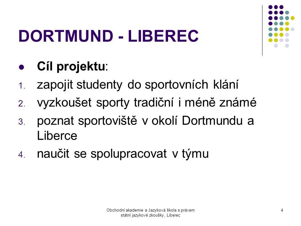 Obchodní akademie a Jazyková škola s právem státní jazykové zkoušky, Liberec 4 DORTMUND - LIBEREC  Cíl projektu: 1.