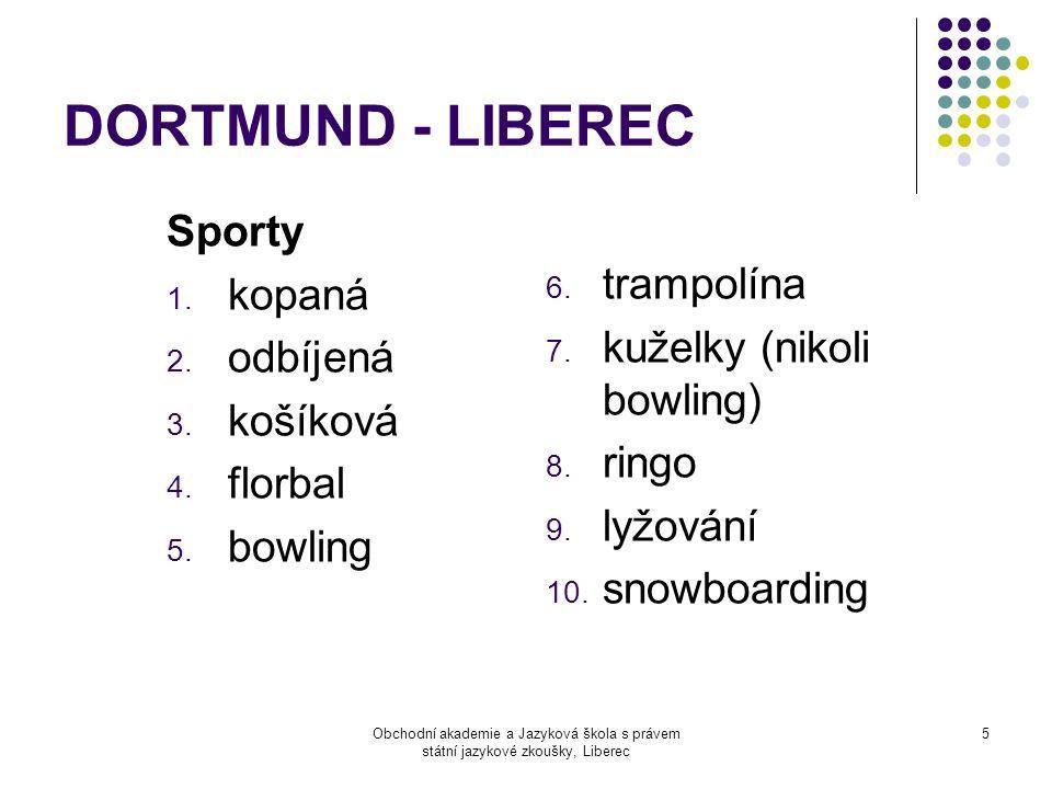 Obchodní akademie a Jazyková škola s právem státní jazykové zkoušky, Liberec 5 DORTMUND - LIBEREC Sporty 1.