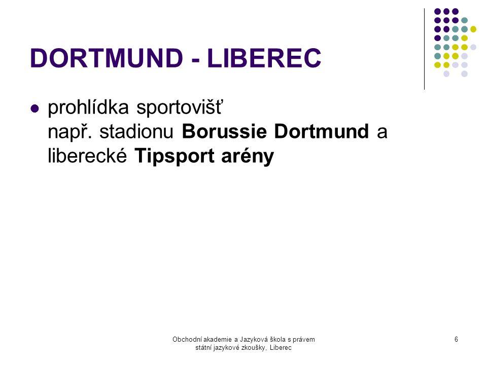 Obchodní akademie a Jazyková škola s právem státní jazykové zkoušky, Liberec 6 DORTMUND - LIBEREC  prohlídka sportovišť např.