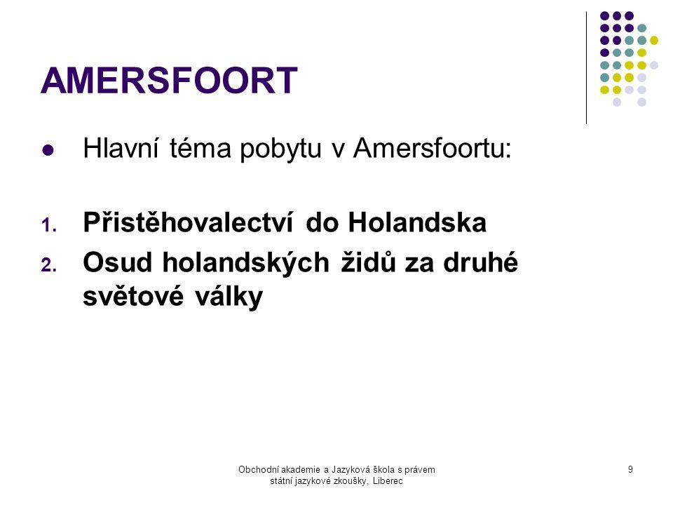 Obchodní akademie a Jazyková škola s právem státní jazykové zkoušky, Liberec 9 AMERSFOORT  Hlavní téma pobytu v Amersfoortu: 1.