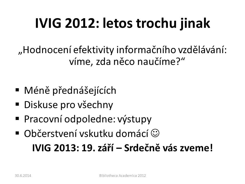 """IVIG 2012: letos trochu jinak """"Hodnocení efektivity informačního vzdělávání: víme, zda něco naučíme  Méně přednášejících  Diskuse pro všechny  Pracovní odpoledne: výstupy  Občerstvení vskutku domácí  IVIG 2013: 19."""