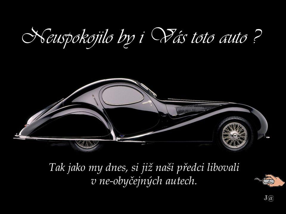 Neuspokojilo by i Vás toto auto ? Tak jako my dnes, si již naši předci libovali v ne-obyčejných autech. J@