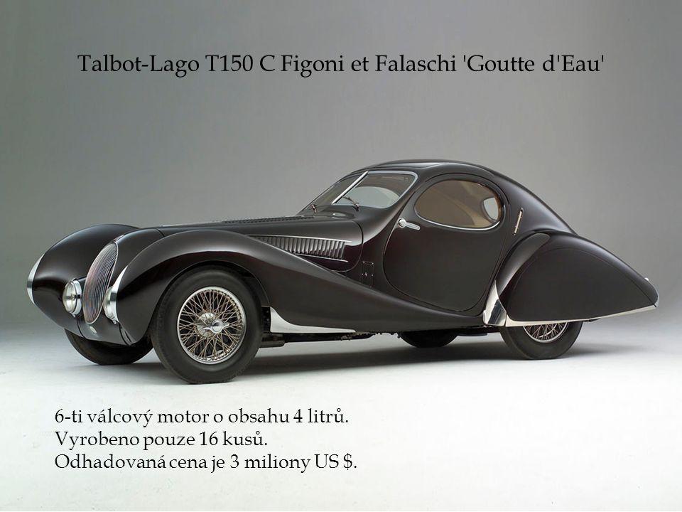 Talbot-Lago T150 C Figoni et Falaschi 'Goutte d'Eau' 6-ti válcový motor o obsahu 4 litrů. Vyrobeno pouze 16 kusů. Odhadovaná cena je 3 miliony US $.