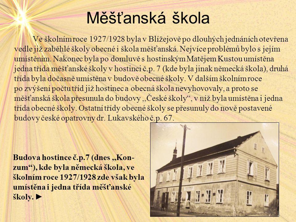 Měšťanská škola Ve školním roce 1927/1928 byla v Blížejově po dlouhých jednáních otevřena vedle již zaběhlé školy obecné i škola měšťanská.