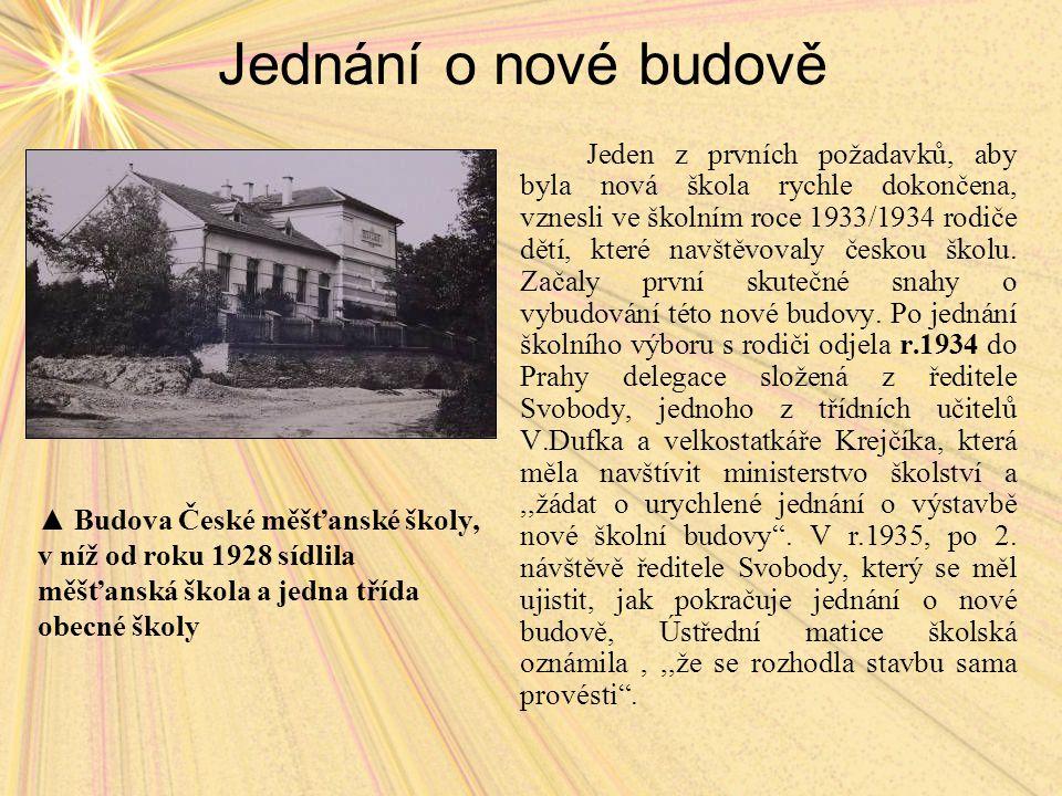 Jednání o nové budově Jeden z prvních požadavků, aby byla nová škola rychle dokončena, vznesli ve školním roce 1933/1934 rodiče dětí, které navštěvovaly českou školu.