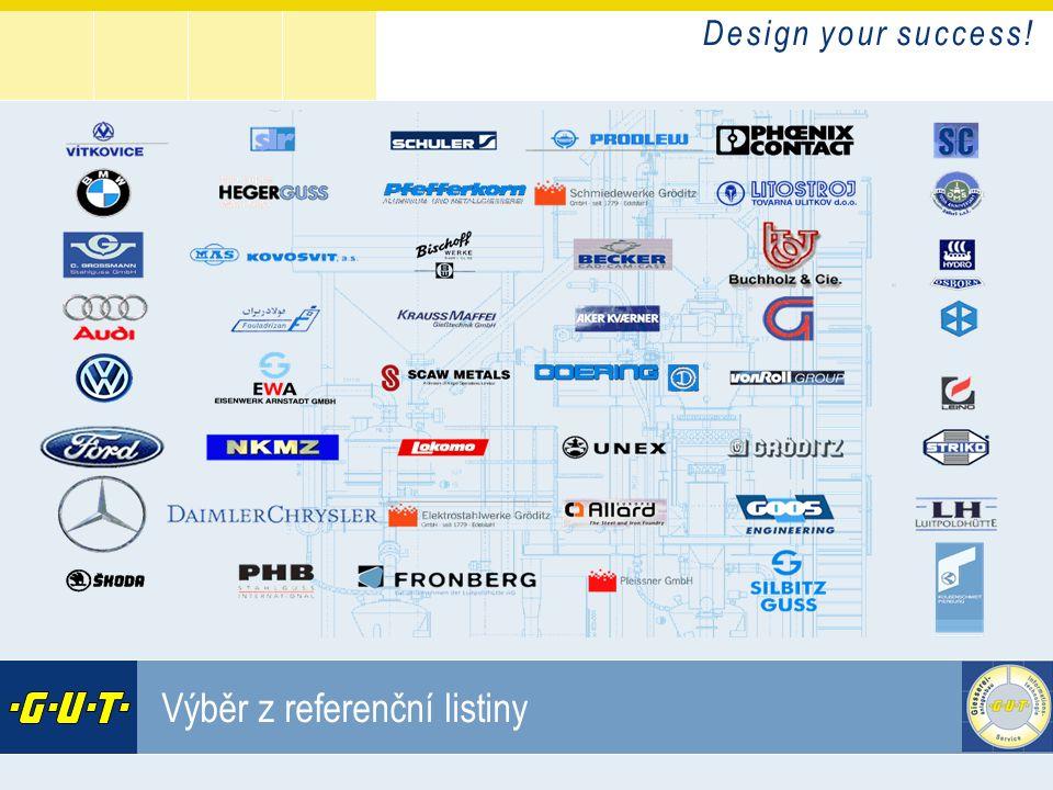 D e s i g n y o u r s u c c e s s ! GIesserei Umwelt Technik GmbH Výběr z referenční listiny