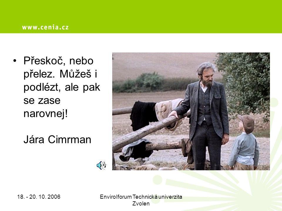 18. - 20. 10. 2006EnviroIforum Technická univerzita Zvolen •Přeskoč, nebo přelez.