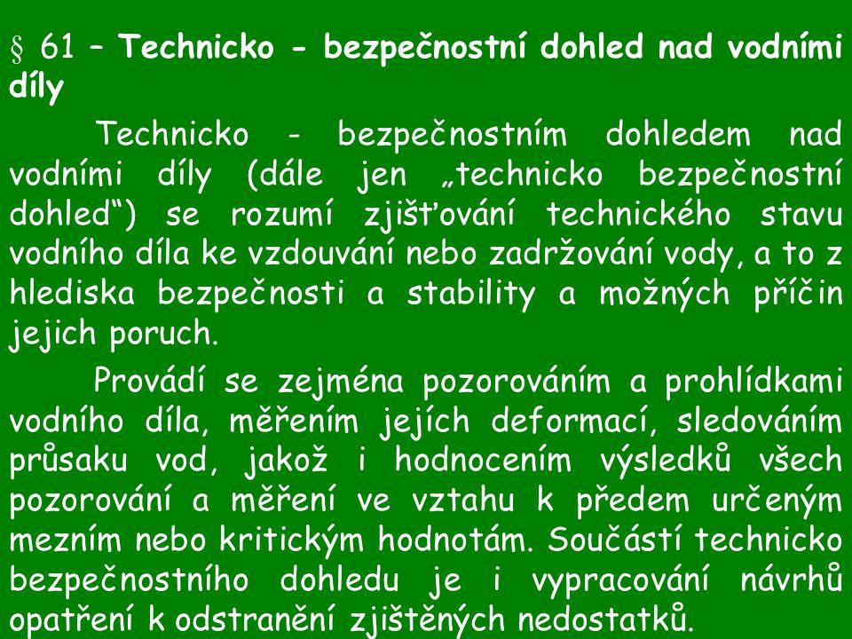 """§ 61 – Technicko - bezpečnostní dohled nad vodními díly Technicko - bezpečnostním dohledem nad vodními díly (dále jen """"technicko bezpečnostní dohled"""")"""