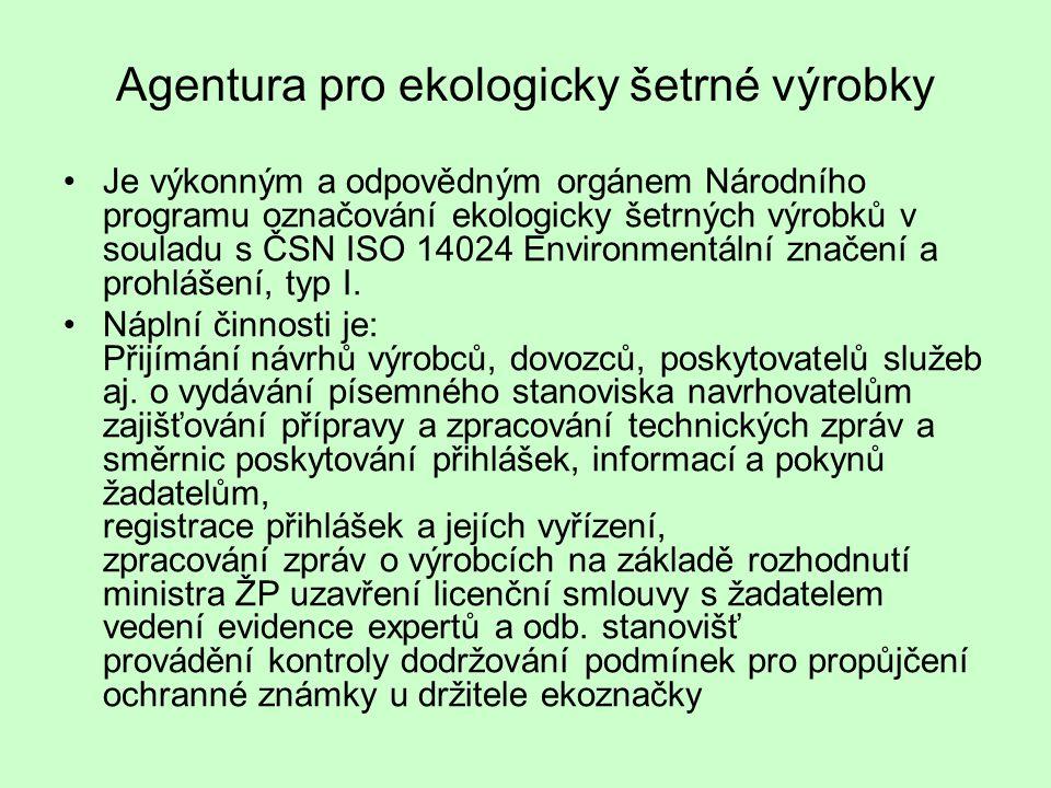 Agentura pro ekologicky šetrné výrobky •Je výkonným a odpovědným orgánem Národního programu označování ekologicky šetrných výrobků v souladu s ČSN ISO