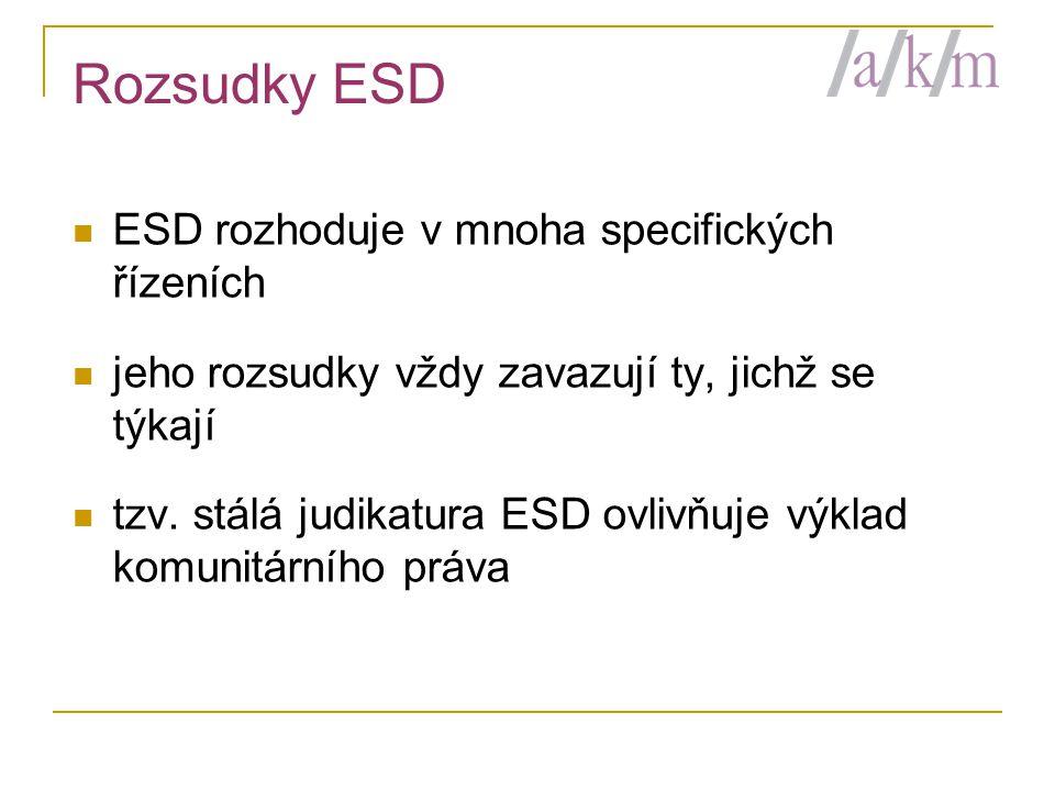 Rozsudky ESD  ESD rozhoduje v mnoha specifických řízeních  jeho rozsudky vždy zavazují ty, jichž se týkají  tzv. stálá judikatura ESD ovlivňuje výk