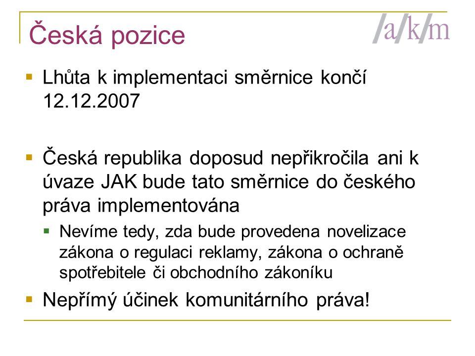 Česká pozice  Lhůta k implementaci směrnice končí 12.12.2007  Česká republika doposud nepřikročila ani k úvaze JAK bude tato směrnice do českého prá