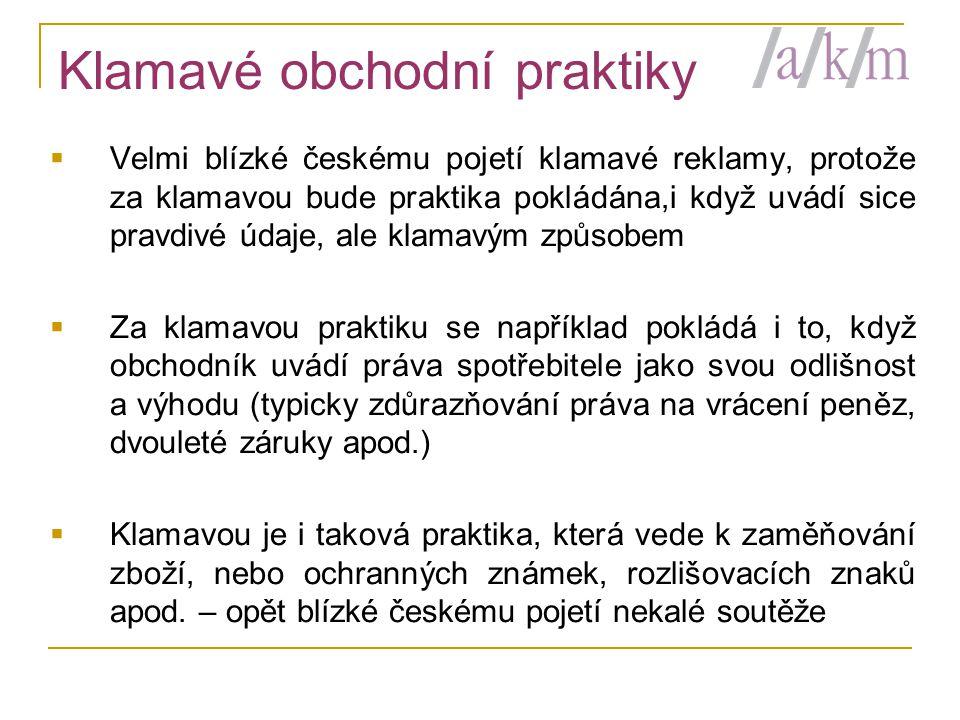 Klamavé obchodní praktiky  Velmi blízké českému pojetí klamavé reklamy, protože za klamavou bude praktika pokládána,i když uvádí sice pravdivé údaje,