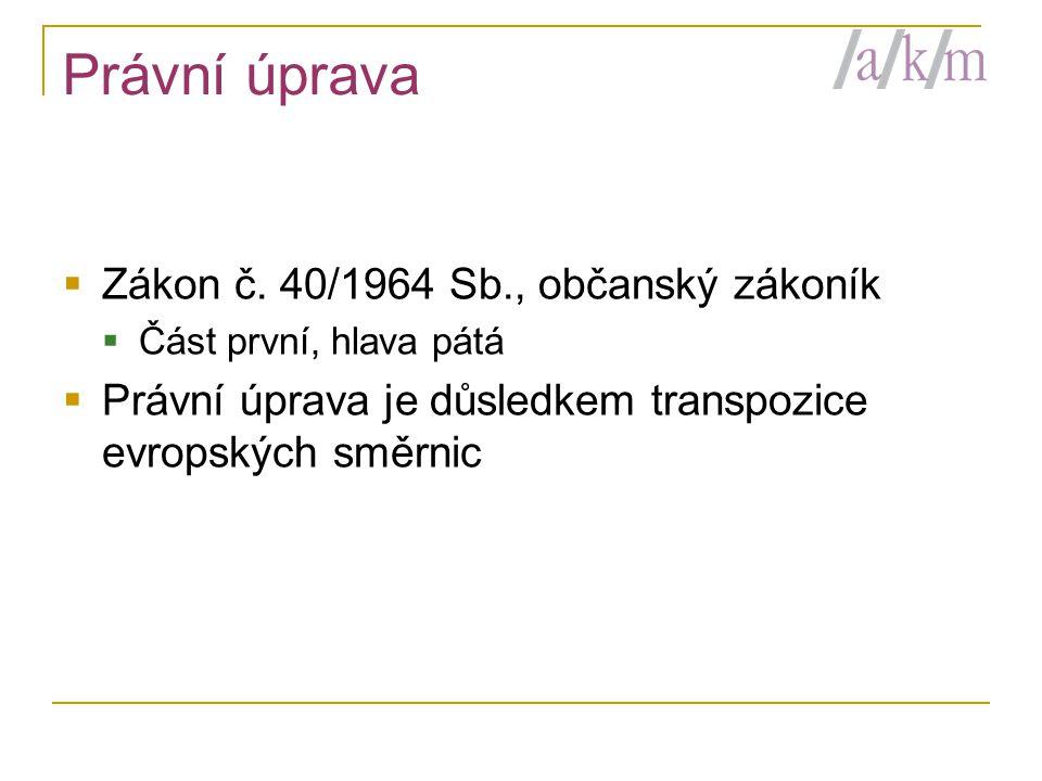 Právní úprava  Zákon č. 40/1964 Sb., občanský zákoník  Část první, hlava pátá  Právní úprava je důsledkem transpozice evropských směrnic