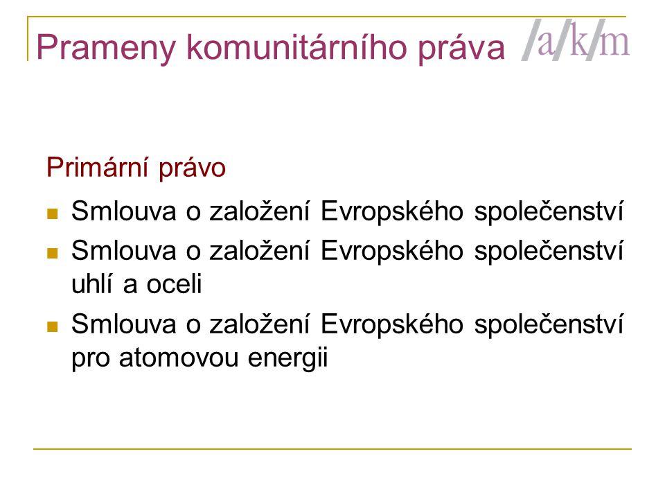 Prameny komunitárního práva Primární právo  Smlouva o založení Evropského společenství  Smlouva o založení Evropského společenství uhlí a oceli  Sm