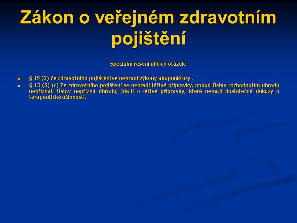 Zákon o veřejném zdravotním pojištění Speciální řešení dílčích otázek:  § 15 (2) Ze zdravotního pojištění se nehradí výkony akupunktury.  § 15 (6) (