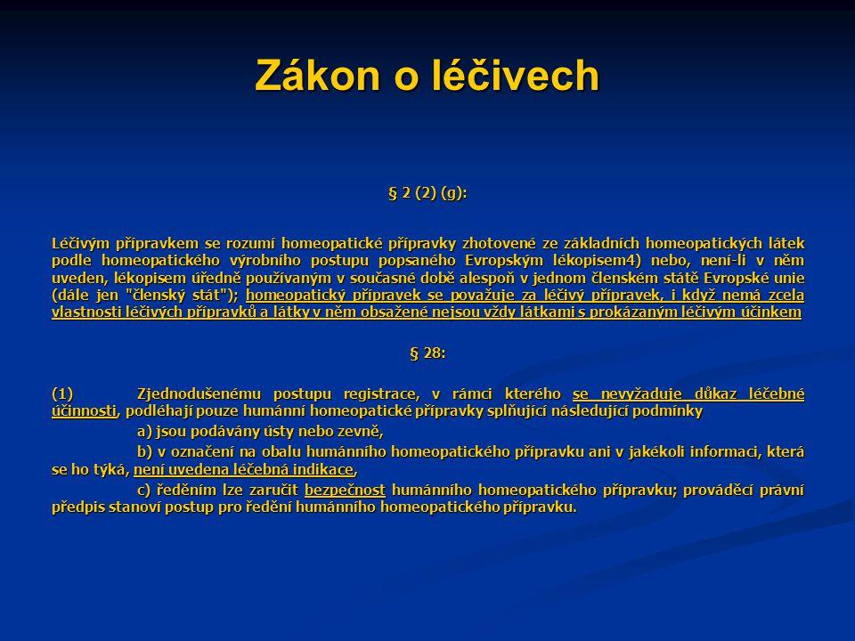 Zákon o léčivech § 2 (2) (g): Léčivým přípravkem se rozumí homeopatické přípravky zhotovené ze základních homeopatických látek podle homeopatického vý