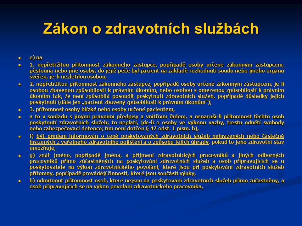 Zákon o zdravotních službách  e) na  1. nepřetržitou přítomnost zákonného zástupce, popřípadě osoby určené zákonným zástupcem, pěstouna nebo jiné os