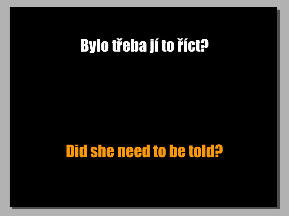 Bylo třeba jí to říct? Did she need to be told?
