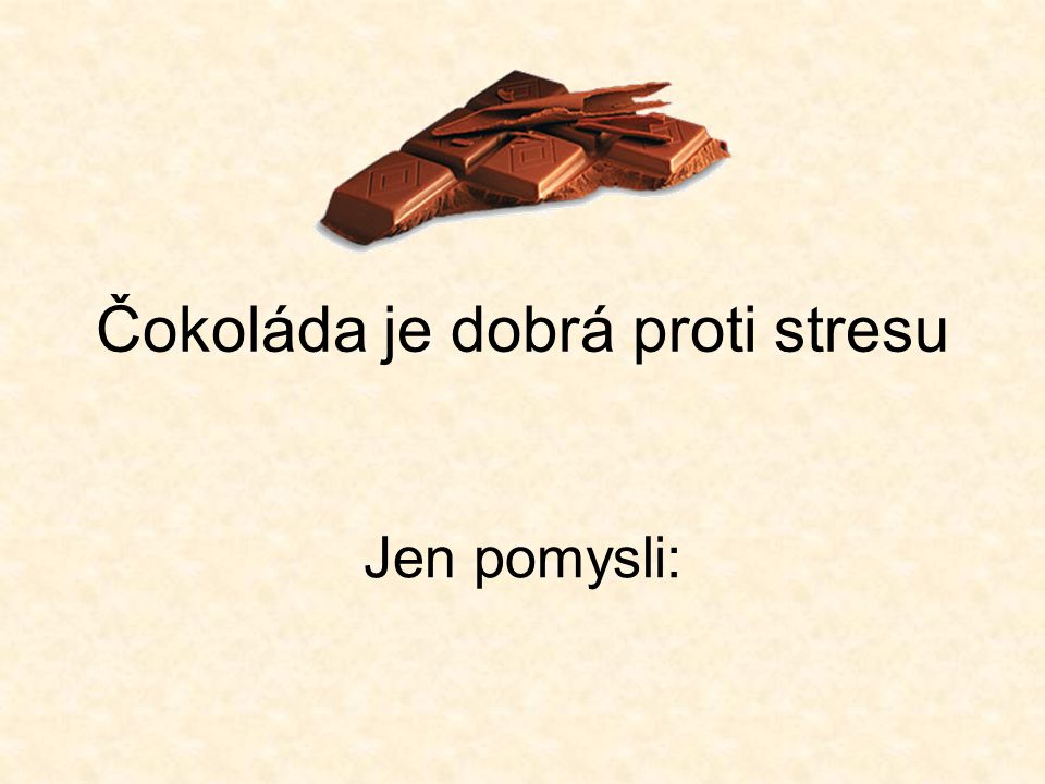 Čokoláda je dobrá proti stresu Jen pomysli: