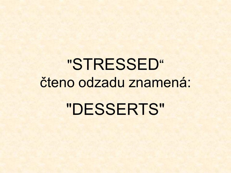 STRESSED čteno odzadu znamená: DESSERTS