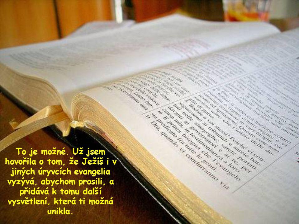 """Možná mi nyní odpovíš: """"Prosil jsem - a prosil jsem ve jménu Krista - ale nedostal jsem."""