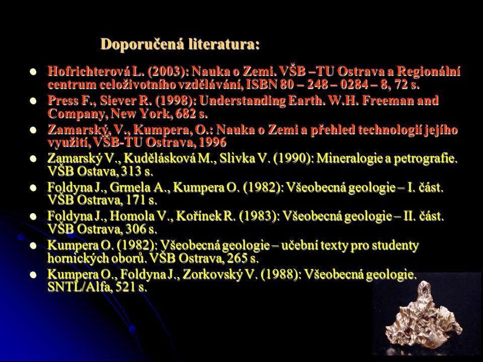 Doporučená literatura:  Hofrichterová L. (2003): Nauka o Zemi. VŠB –TU Ostrava a Regionální centrum celoživotního vzdělávání, ISBN 80 – 248 – 0284 –