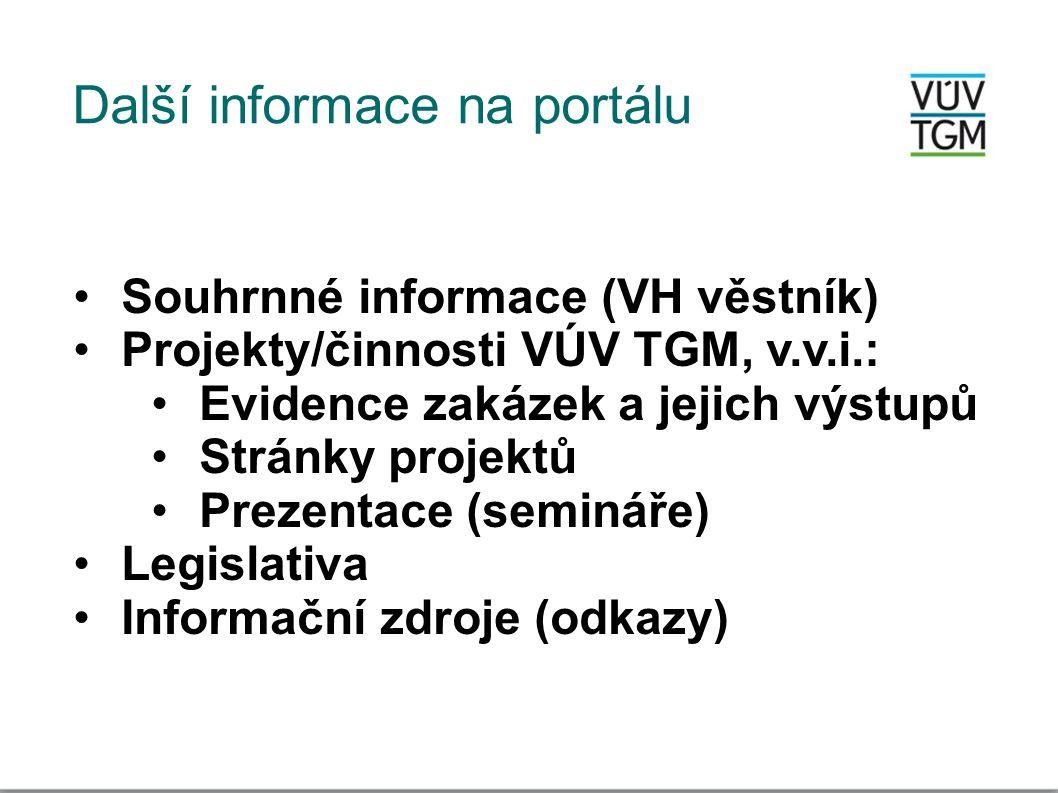 Další informace na portálu •Souhrnné informace (VH věstník) •Projekty/činnosti VÚV TGM, v.v.i.: •Evidence zakázek a jejich výstupů •Stránky projektů •