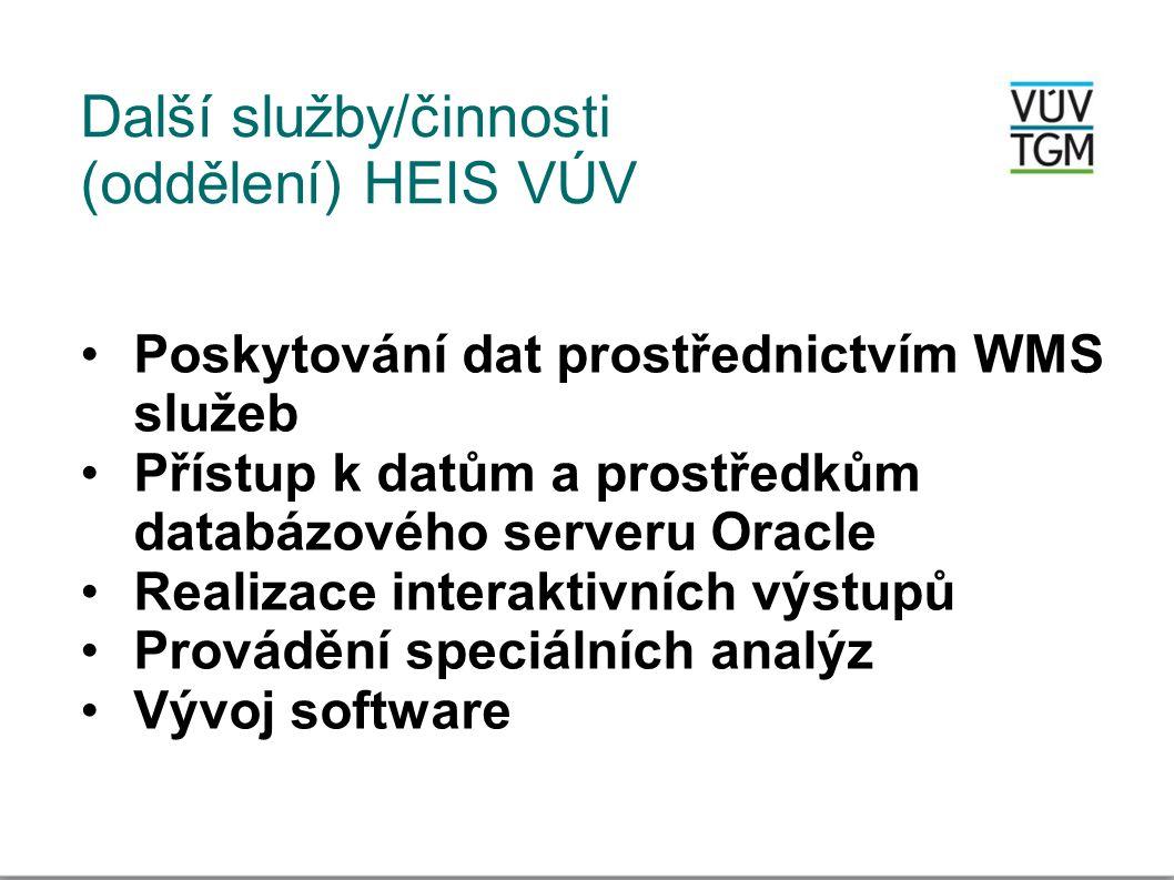 Další služby/činnosti (oddělení) HEIS VÚV •Poskytování dat prostřednictvím WMS služeb •Přístup k datům a prostředkům databázového serveru Oracle •Real