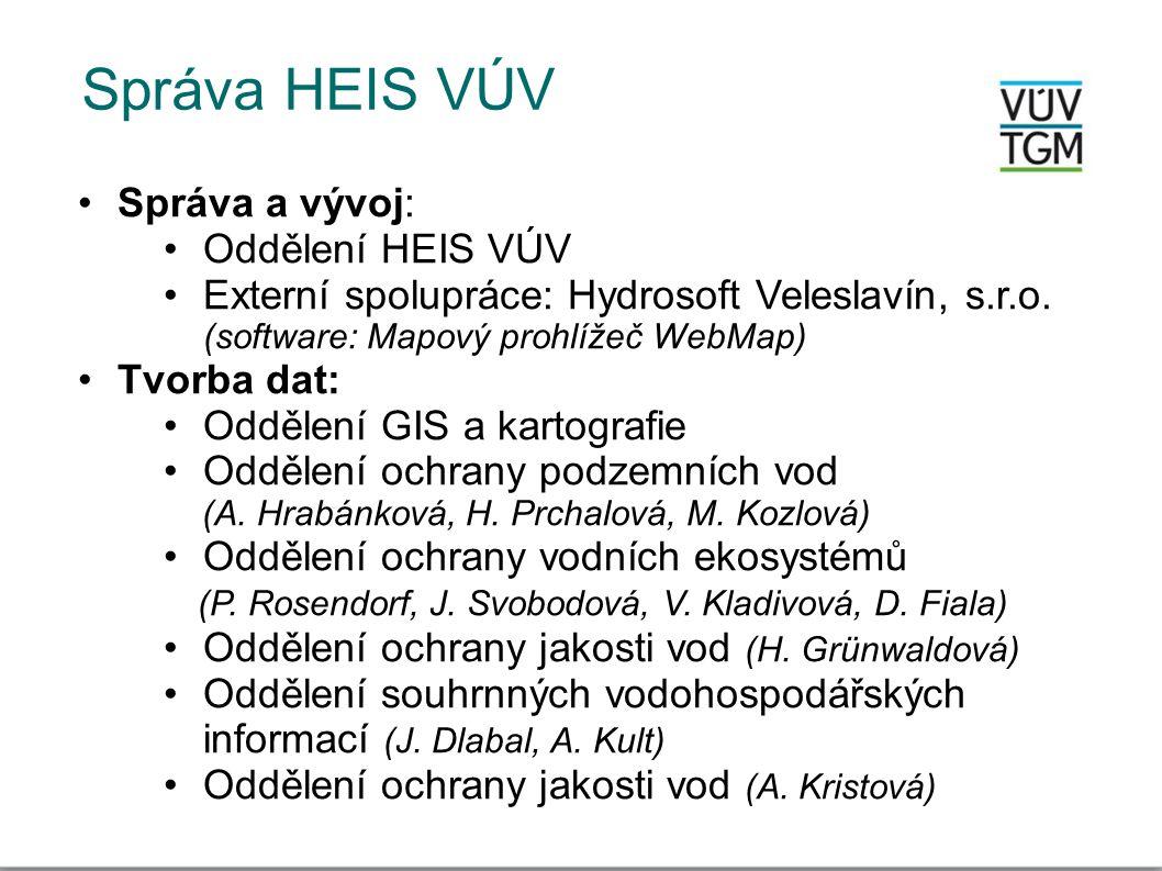 Správa HEIS VÚV •Správa a vývoj: •Oddělení HEIS VÚV •Externí spolupráce: Hydrosoft Veleslavín, s.r.o. (software: Mapový prohlížeč WebMap) •Tvorba dat: