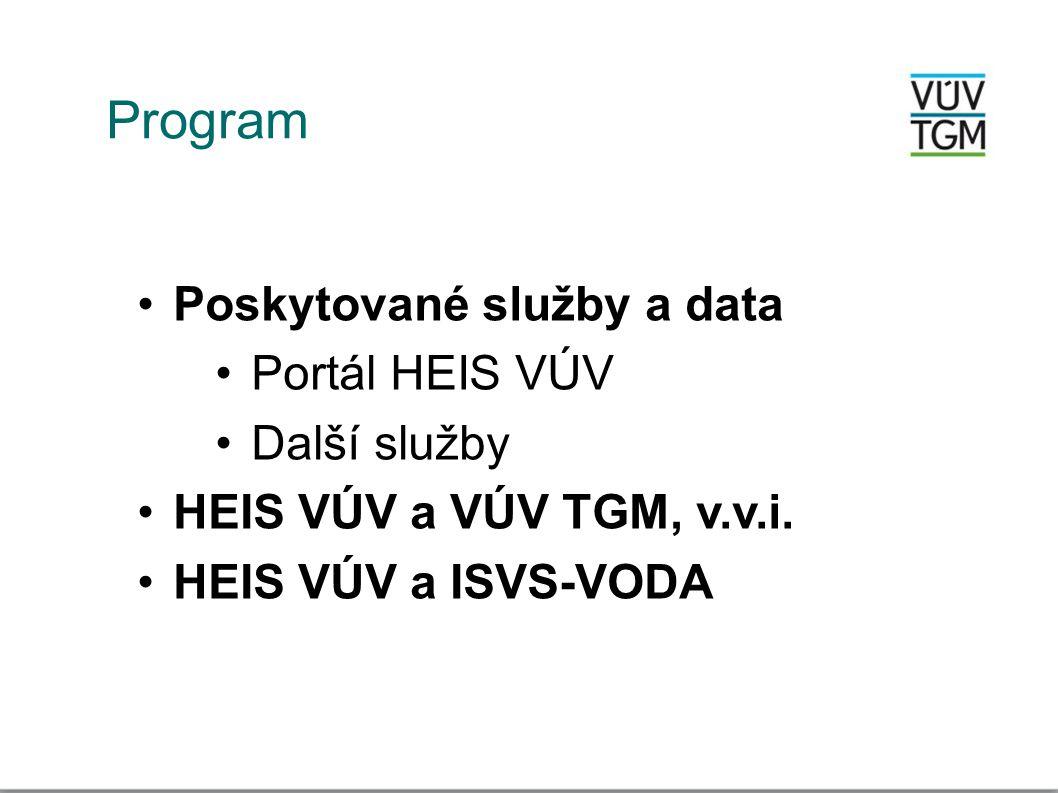 Program •Poskytované služby a data •Portál HEIS VÚV •Další služby •HEIS VÚV a VÚV TGM, v.v.i. •HEIS VÚV a ISVS-VODA