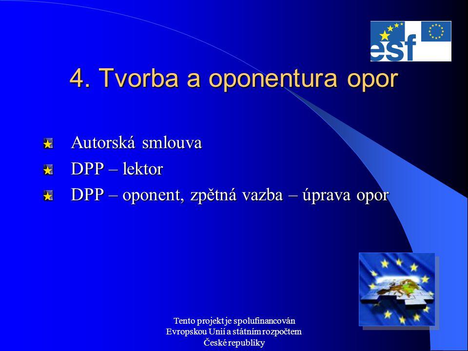 Tento projekt je spolufinancován Evropskou Unií a státním rozpočtem České republiky 4. Tvorba a oponentura opor Autorská smlouva DPP – lektor DPP – op
