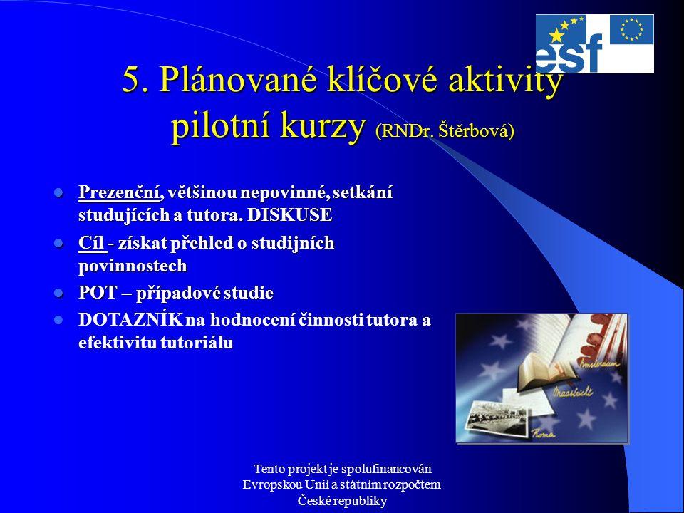 Tento projekt je spolufinancován Evropskou Unií a státním rozpočtem České republiky 5. Plánované klíčové aktivity pilotní kurzy (RNDr. Štěrbová)  Pre
