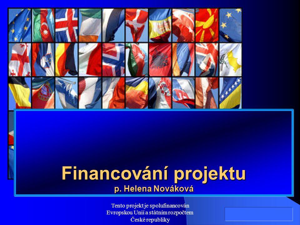 Tento projekt je spolufinancován Evropskou Unií a státním rozpočtem České republiky Financování projektu p. Helena Nováková