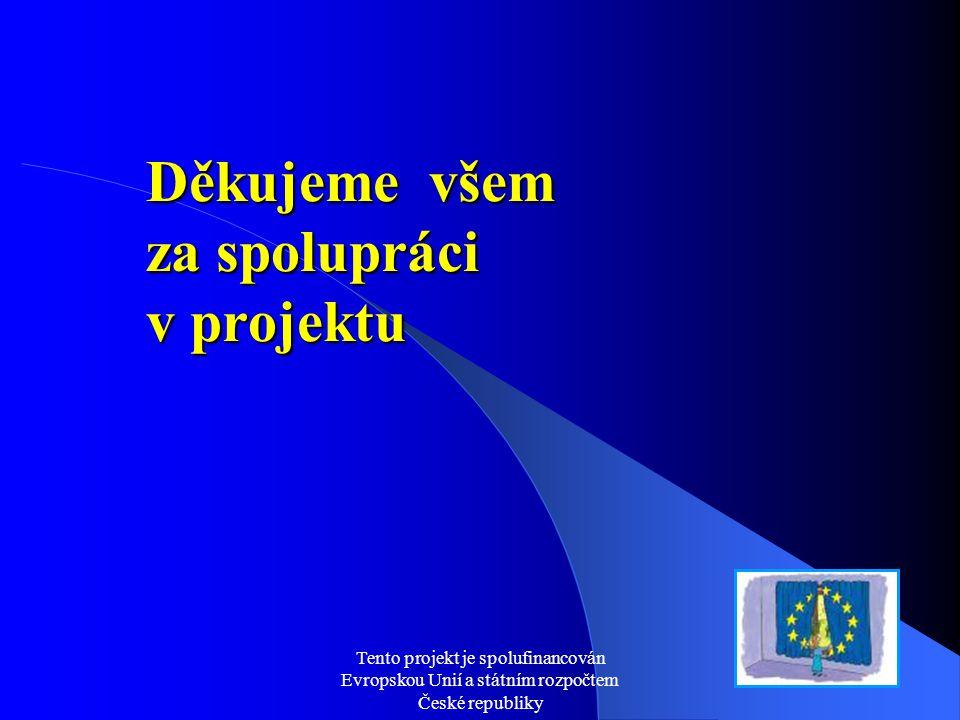 Tento projekt je spolufinancován Evropskou Unií a státním rozpočtem České republiky Děkujeme všem za spolupráci v projektu