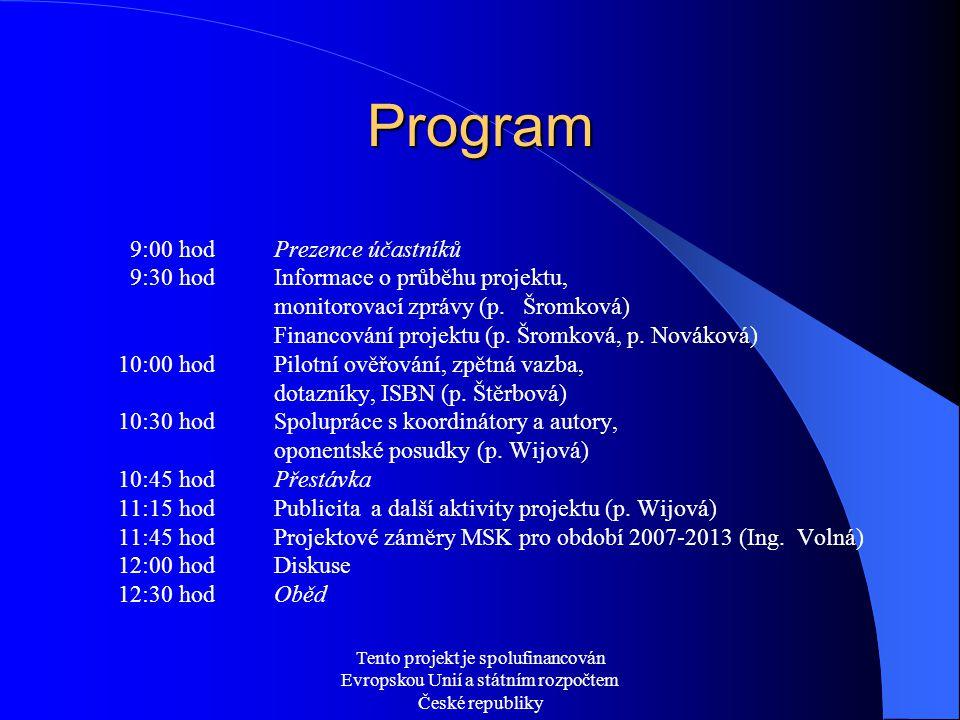 Tento projekt je spolufinancován Evropskou Unií a státním rozpočtem České republiky Program 9:00 hodPrezence účastníků 9:30 hodInformace o průběhu pro