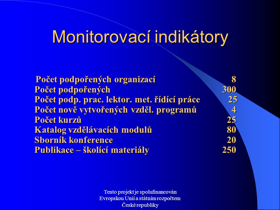Tento projekt je spolufinancován Evropskou Unií a státním rozpočtem České republiky Monitorovací indikátory Počet podpořených organizací 8 Počet podpořených 300 Počet podp.