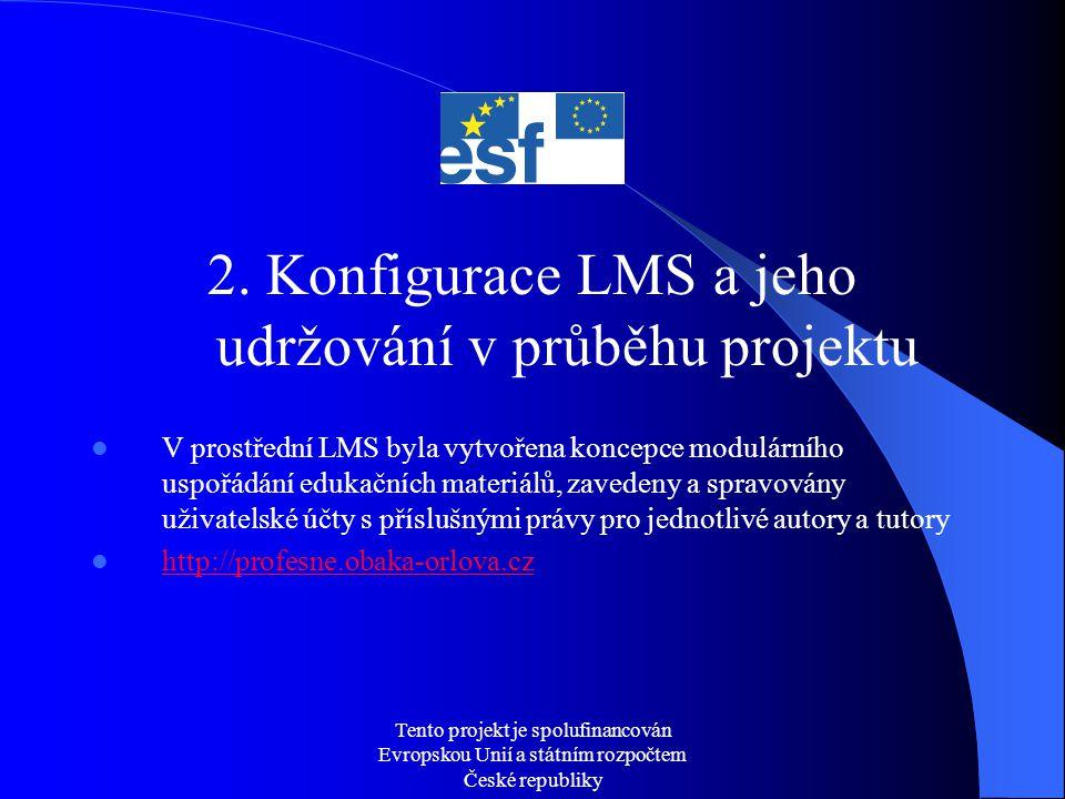 Tento projekt je spolufinancován Evropskou Unií a státním rozpočtem České republiky 2. Konfigurace LMS a jeho udržování v průběhu projektu  V prostře