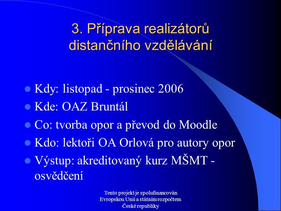 Tento projekt je spolufinancován Evropskou Unií a státním rozpočtem České republiky 3. Příprava realizátorů distančního vzdělávání  Kdy: listopad - p