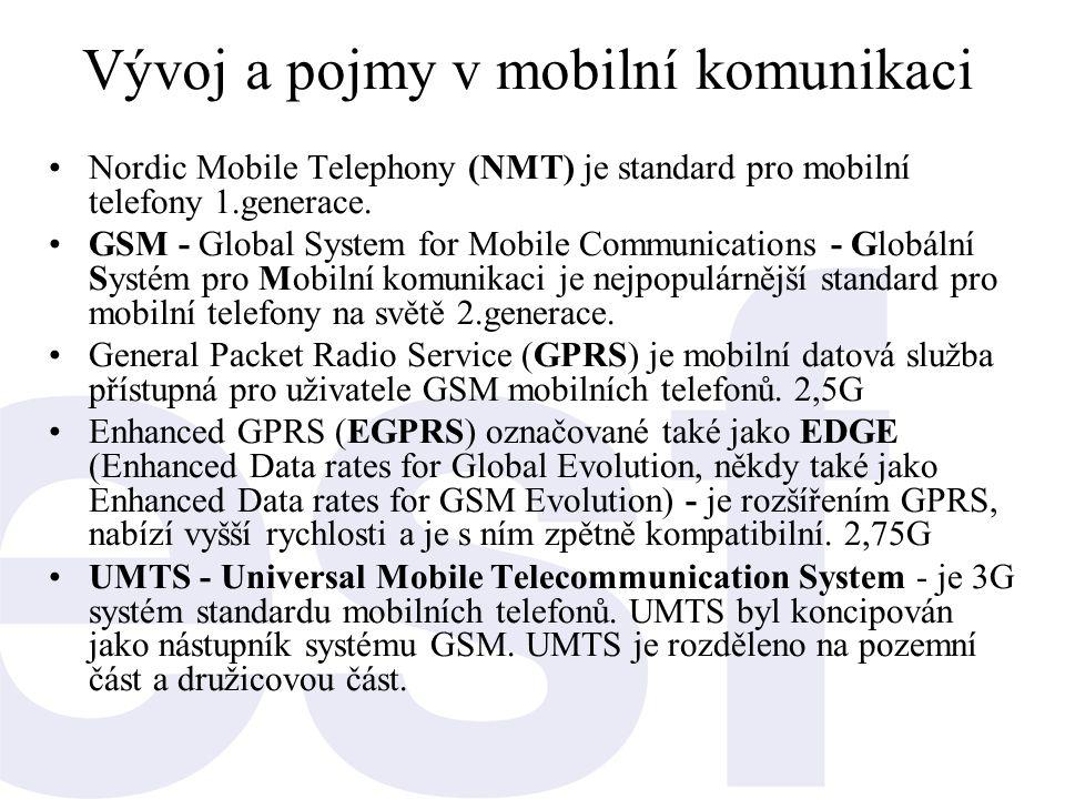Vývoj a pojmy v mobilní komunikaci •Nordic Mobile Telephony (NMT) je standard pro mobilní telefony 1.generace. •GSM - Global System for Mobile Communi