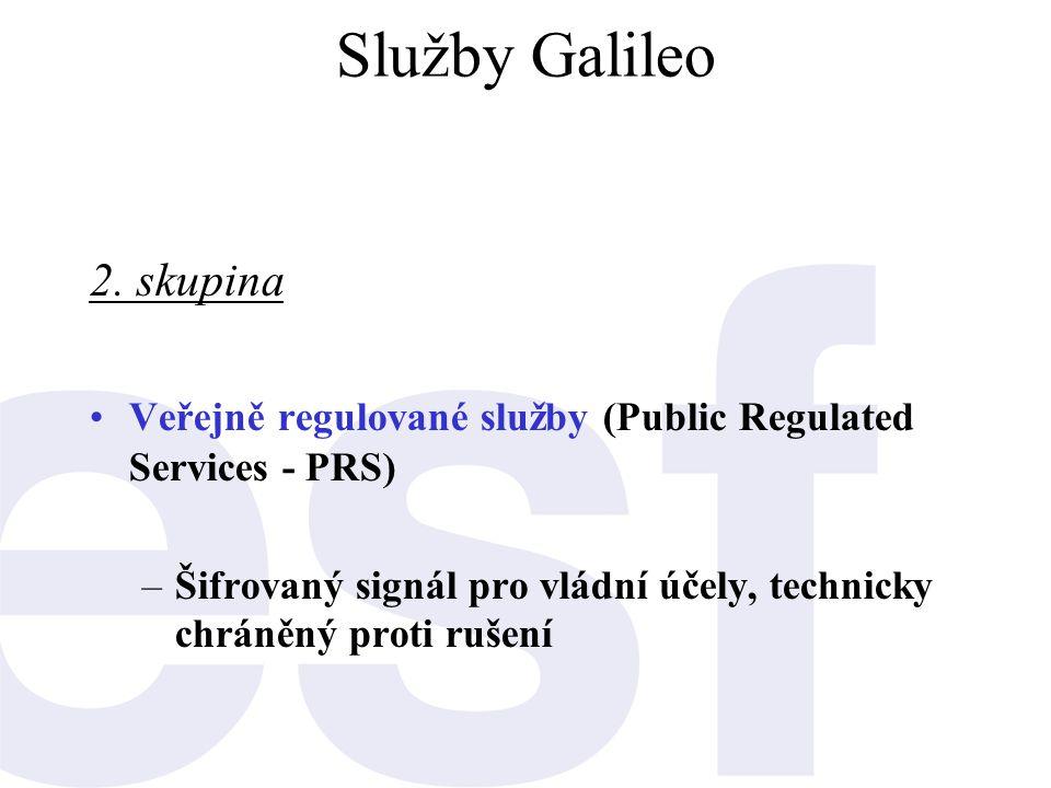 Služby Galileo 2. skupina •Veřejně regulované služby (Public Regulated Services - PRS) –Šifrovaný signál pro vládní účely, technicky chráněný proti ru