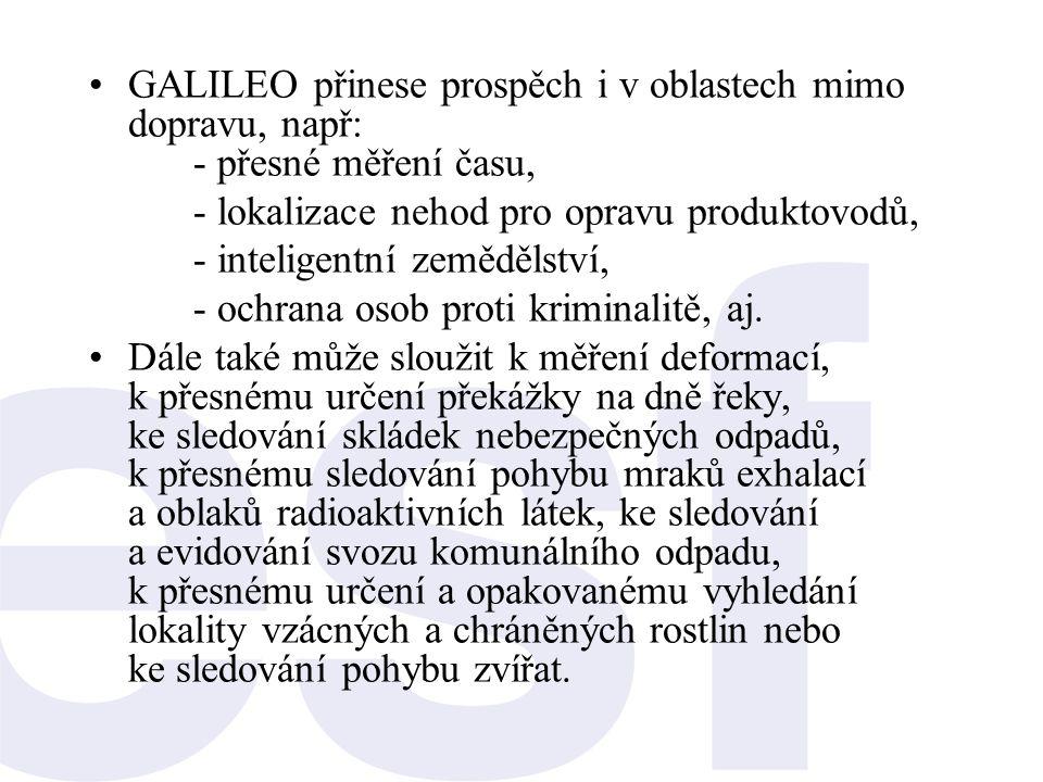 •GALILEO přinese prospěch i v oblastech mimo dopravu, např: - přesné měření času, - lokalizace nehod pro opravu produktovodů, - inteligentní zemědělst