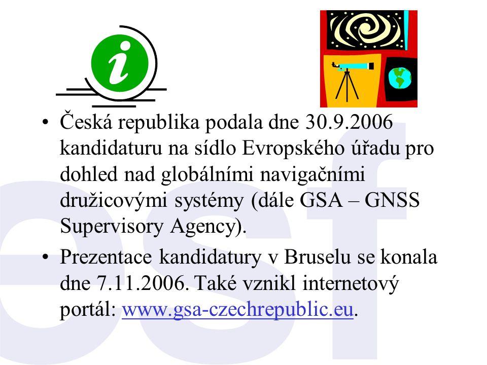 •Česká republika podala dne 30.9.2006 kandidaturu na sídlo Evropského úřadu pro dohled nad globálními navigačními družicovými systémy (dále GSA – GNSS