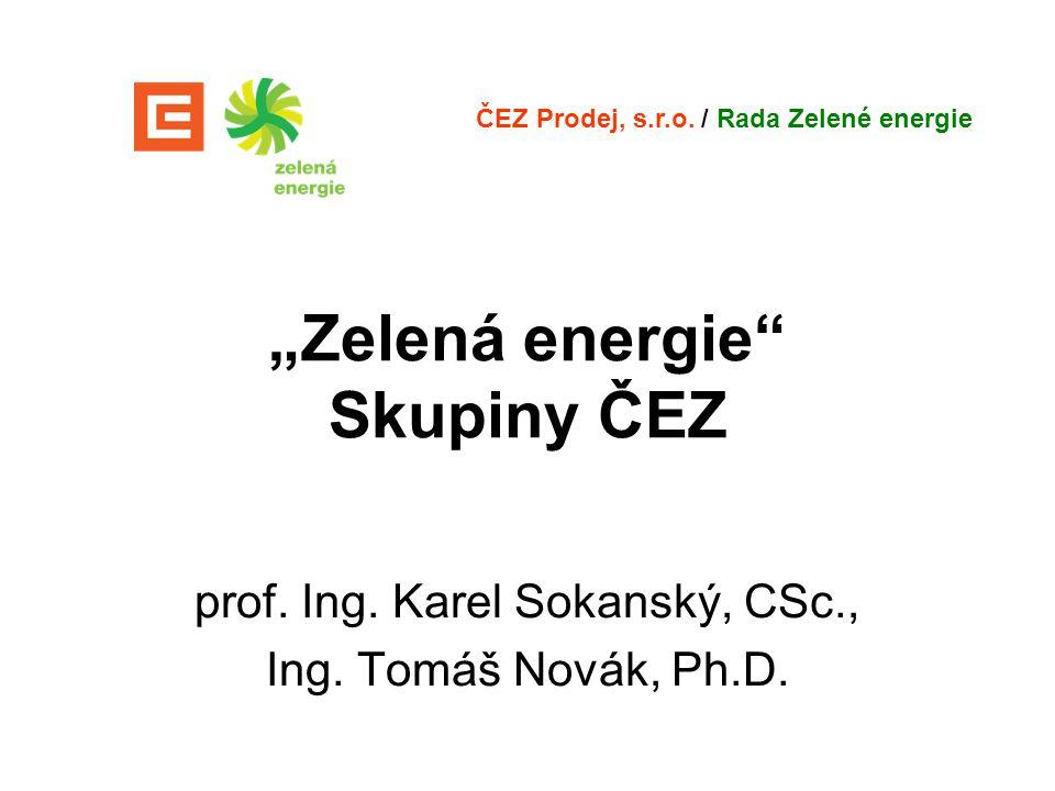 """""""Zelená energie"""" Skupiny ČEZ prof. Ing. Karel Sokanský, CSc., Ing. Tomáš Novák, Ph.D. ČEZ Prodej, s.r.o. / Rada Zelené energie"""