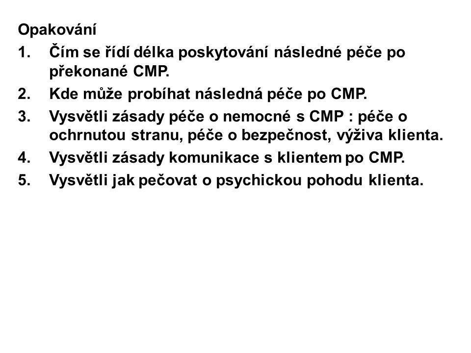 Opakování 1.Čím se řídí délka poskytování následné péče po překonané CMP. 2.Kde může probíhat následná péče po CMP. 3.Vysvětli zásady péče o nemocné s