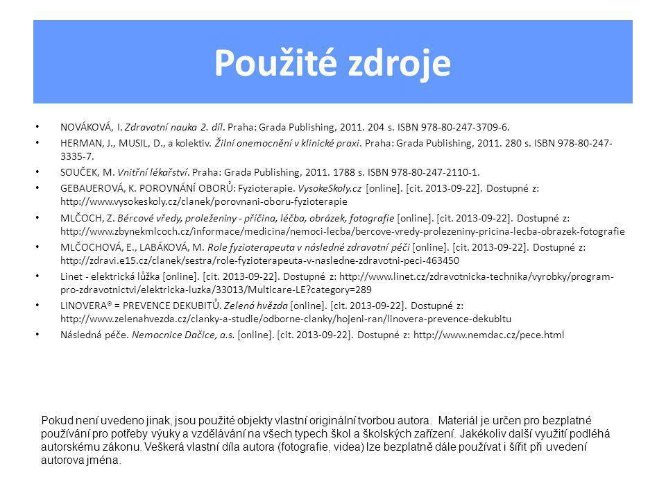 Použité zdroje • NOVÁKOVÁ, I. Zdravotní nauka 2. díl. Praha: Grada Publishing, 2011. 204 s. ISBN 978-80-247-3709-6. • HERMAN, J., MUSIL, D., a kolekti