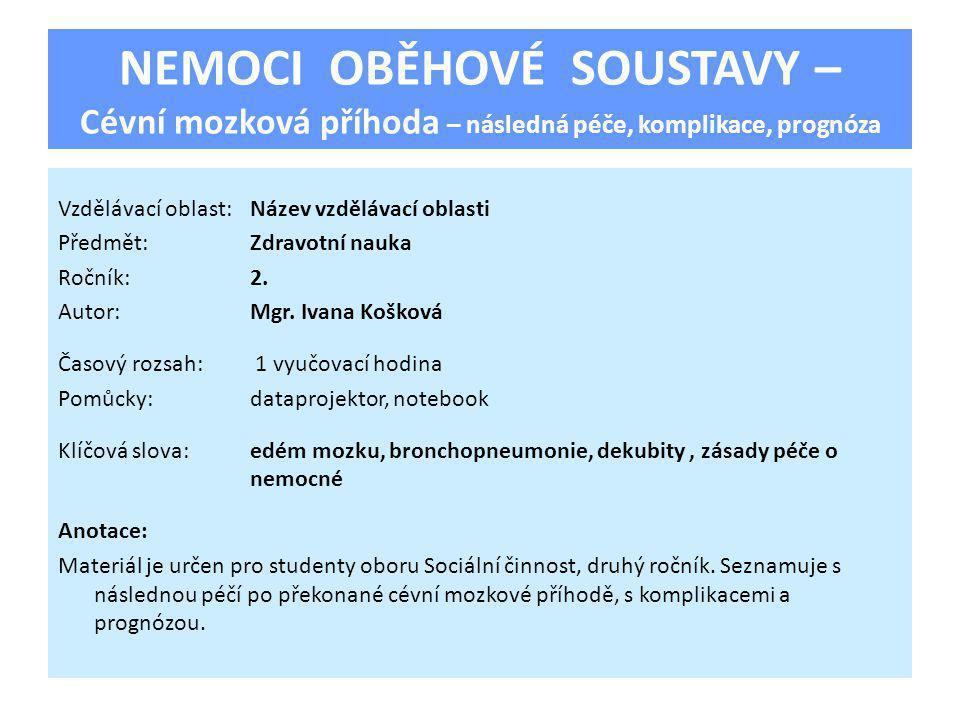 NEMOCI OBĚHOVÉ SOUSTAVY – Cévní mozková příhoda – následná péče, komplikace, prognóza Vzdělávací oblast:Název vzdělávací oblasti Předmět:Zdravotní nau